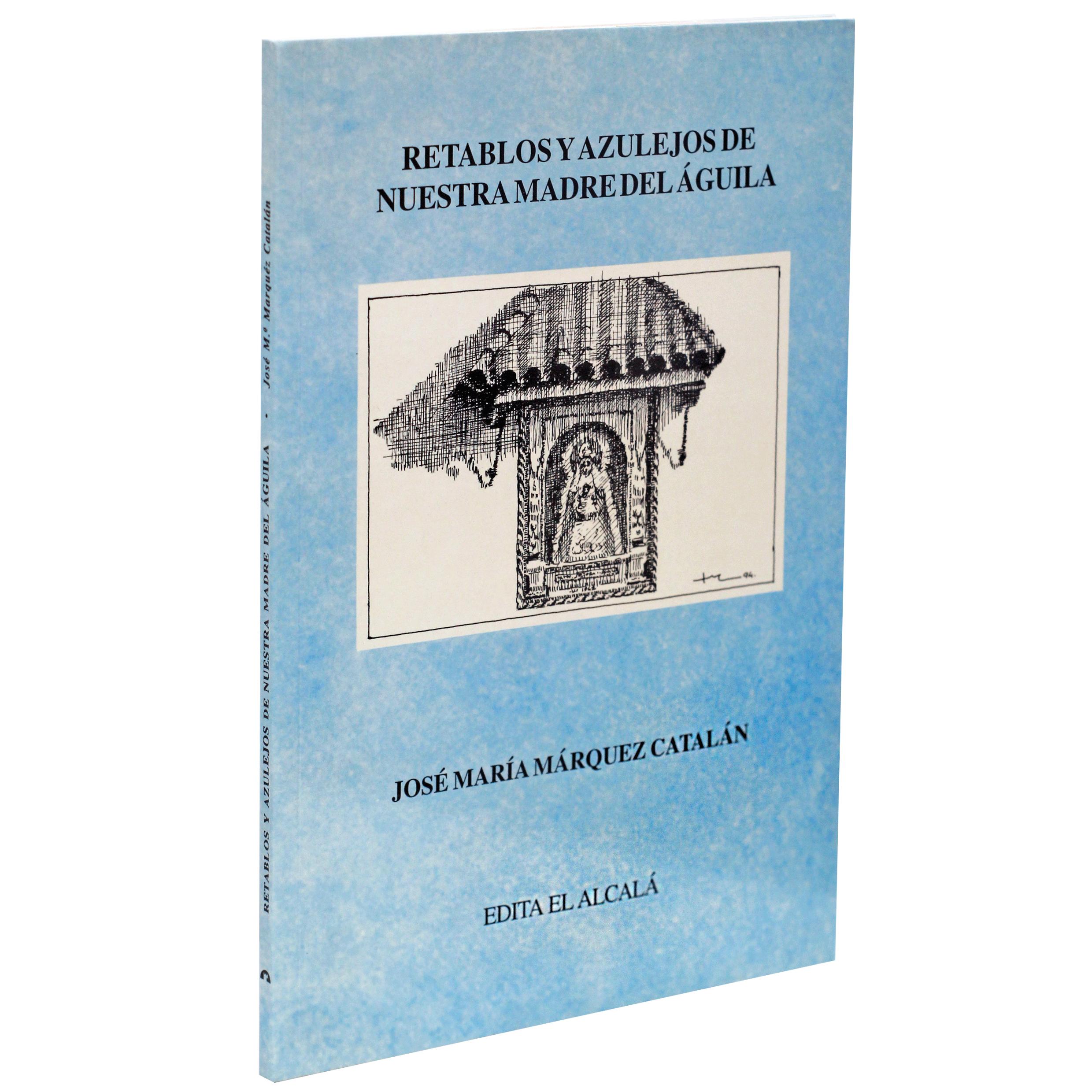 Retablos y azulejos de nuestra madre del Águila, de José María Márquez Catalán